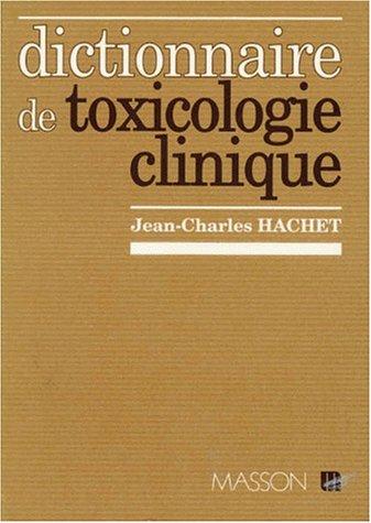 Dictionnaire de toxicologie clinique: Produits chimiques,industriels et polluants de l'environnement: PRODUITS CHIMIQ,INDUS & POLLUA