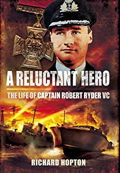 A Reluctant Hero: The Life of Captain Robert Ryder VC by [Hopton, Richard]