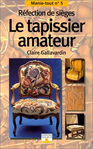 LE TAPISSIER AMATEUR. Réfection de sièges par Claire Gallavardin