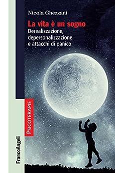 Descarga gratuita La vita è un sogno: Derealizzazione, depersonalizzazione e attacchi di panico Epub