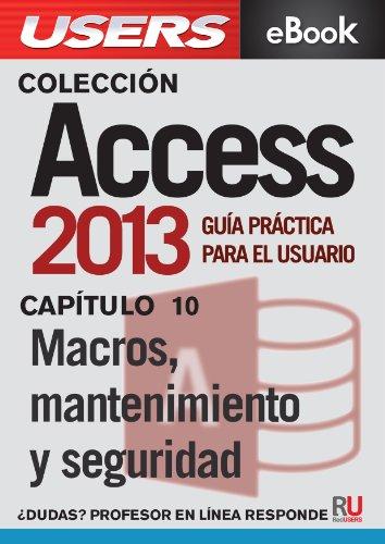 Access 2013: Macros, mantenimiento y seguridad (Colección Access 2013 nº 10)
