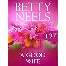 A Good Wife (Mills & Boon M&B) (Betty Neels Collection, Book 127)