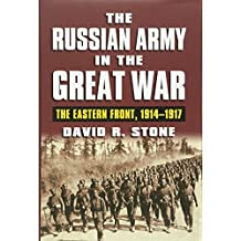 The Russian Army in the Great War: The Eastern Front, 1914-1917 (Modern War Studies (Hardcover))