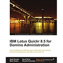 IBM Lotus Quickr 8.5 for Domino Administration by Keith Brooks (2011-02-17)