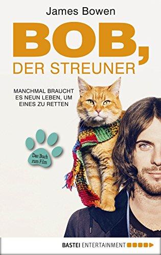 Bob, der Streuner: Die Katze, die mein Leben veränderte (James Bowen Bücher 1) von [Bowen, James]