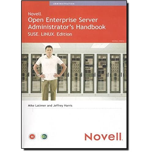 Novell Open Enterprise Server Administrator's Handbook, SUSE LINUX Edition by Jeffrey Harris (2005-05-23)