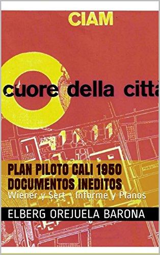 PLAN PILOTO CALI 1950 DOCUMENTOS INEDITOS: Wiener y Sert - Informe y Planos por ELBERG OREJUELA BARONA