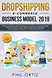 Dropshipping E-commerce Business Model 2019: How to Leverage and Exponentially Grow Your Online Store Using the Latest Social Media Marketing Strategies on Facebook, Instagram, YouTube, and Twitter