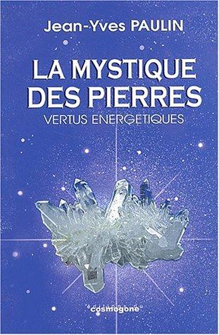 La mystique des pierres. Vertus énergétiques