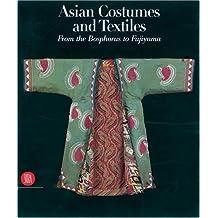 Costumi e tessuti dell'Asia. Dal Bosforo al Fujiyama. Ediz. inglese (Archeologia, arte primitiva e orientale)