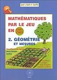 Mathématiques par le jeu en CM1/CM2, tome 2 : Géométrie et mesures