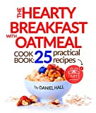 The hearty breakfast with oatmeal. Cookbook: 25 practical recipes.
