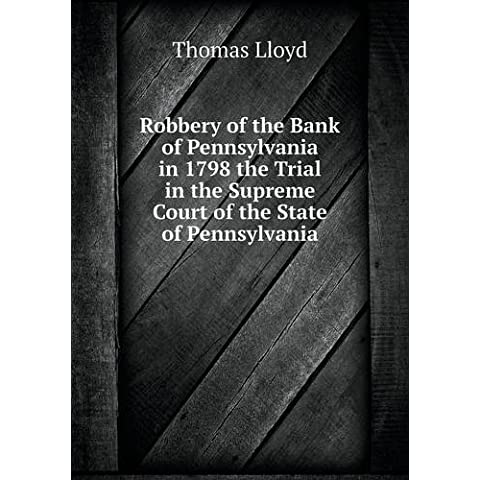Robbery of the Bank of Pennsylvania in 1798 the Trial in the Supreme Court of the State of Pennsylvania - Pennsylvania Bank