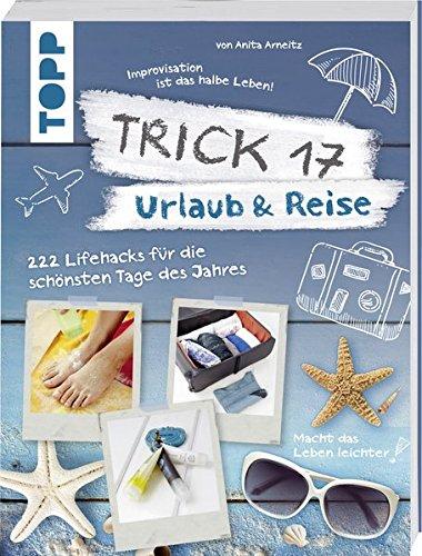 Preisvergleich Produktbild Trick 17 - Urlaub & Reise: 222 Lifehacks für die schönsten Tage des Jahres