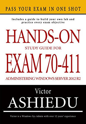 Hands-on Study Guide for Exam 70-411: Administering Windows Server 2012 R2 (Exam 70-411, 70-411, Exam Ref 70-411, MCSA Windows Server 2012 R2, MCSE Windows Server 2012 R2) (English Edition) (Mcse Windows Server 2012 R2)