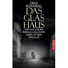 Das Glashaus: Carl Lutz und die Rettung ungarischer Juden vor dem Holocaust