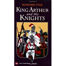 King Arthur and His Knights (Townsend Library Edition) by Howard Pyle (2007-05-31)