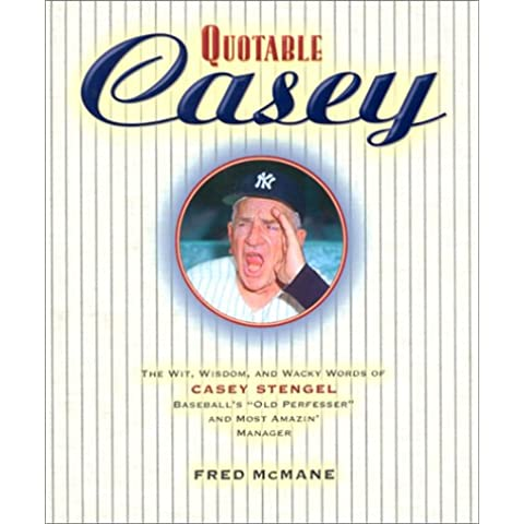 Quotable Casey: The Wit, Wisdom, and Wacky Words of Casey Stengel, Baseball's Old Professor and Most Amazing Manager (Potent Quotables)