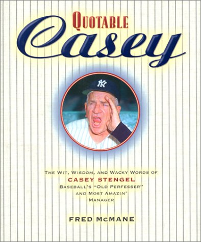 Quotable Casey: The Wit, Wisdom, and Wacky Words of Casey Stengel, Baseball's Old Professor and Most Amazing Manager (Potent Quotables) por Fred McMane
