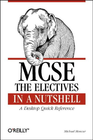 MCSE: The Electives in a Nutshell (Nutshell Handbook)