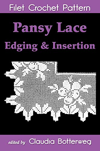 Pansy Lace Edging & Insertion Filet Crochet Pattern: Complete Instructions and Chart (English Edition) -