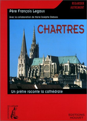 Chartres : Un prêtre raconte la cathédrale par Père François Legaut