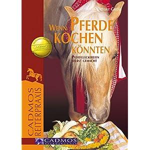 Wenn Pferde kochen könnten: Pferdeleckereien selbst gemacht (Haltung und Gesundheit)