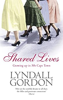 Shared Lives: Growing Up in 50s Cape Town by [Gordon, Lyndall]