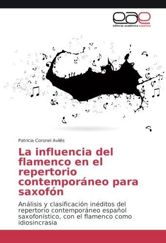 La influencia del flamenco en el repertorio contemporáneo para saxofón: Análisis y clasificación inéditos del repertorio contemporáneo español saxofonístico, con el flamenco como idiosincrasia