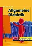 Allgemeine Didaktik: Eine Einführung (utb basics, Band 3245)