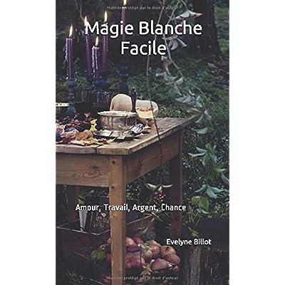 Magie Blanche Facile: Amour, Travail, Argent, Chance
