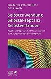 Selbstzuwendung, Selbstakzeptanz, Selbstvertrauen: Psychotherapeutische Interventionen zum Aufbau von Selbstwertgef?hl (Leben lernen)