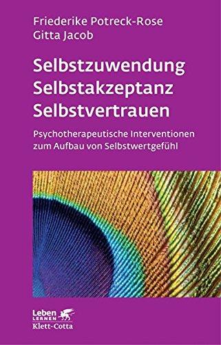 Therapie-rose (Selbstzuwendung, Selbstakzeptanz, Selbstvertrauen: Psychotherapeutische Interventionen zum Aufbau von Selbstwertgefühl (Leben lernen))