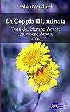 La Coppia Illuminata: Tutti desiderano Amare ed essere Amati, ma...