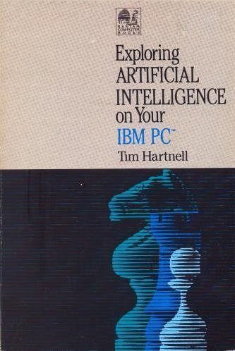 Exploring Artificial Intelligence on Your IBM PC by Hartnell, Tim (1986) Paperback