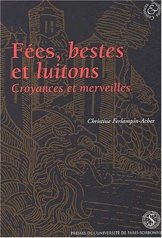Fées, bestes et luitons. : Croyances et merveilles dans les romans français en prose, XIIIème-XIVème siècles