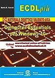 ECDL più. Modulo computer essentials per Windows 10. Con espansione online: a colori