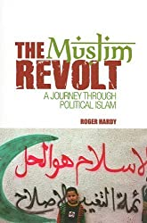 The Muslim Revolt: A Journey Through Political Islam (Columbia/Hurst) by Roger Hardy (2010-03-25)