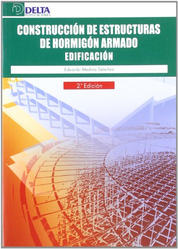 Construcción de estructuras de hormigón armado: edificación por Eduardo Medina Sánchez