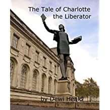 The Tale of Charlotte the Liberator (English Edition)