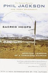 Sacred Hoops: Spiritual Lessons of a Hardwood Warrior: Spiritual Lessons as a Hardwood Warrior