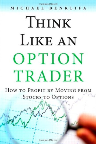 Think Like an Option Trader:How to Profit by Moving from Stocks to    Options