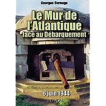 Le Mur de l'Atlantique: Face au Debarquement (6 Juin 1944) (French Language Edition)