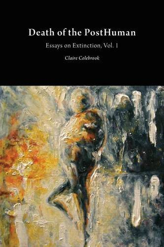 Death of the PostHuman: Essays on Extinction Vol. 1 (Critical Climate Change) by Claire Colebrook (2015-05-01)