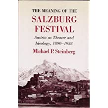 The Meaning of the Salzburg Festival: Austria As Theater and Ideology, 1890-1938