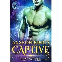Axxeon King's Captive: A Sci Fi Alien Romance (Mates for Axxeon 9 Book 1) (English Edition)