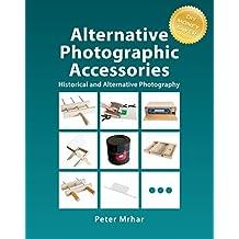 Alternative Photographic Accessories: Historical and Alternative Photography (English Edition)