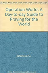 Operation World: A Day-to-day Guide to Praying for the World
