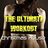 Christmas House: the Ultimate Christmas Workout Compilation Ideal for Gym, Swimming Pool, Running, Aerobic Exercise, Dance, Working, Cardio
