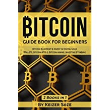 Bitcoin: GUIDE BOOK FOR BEGINNERS: Bitcoin Blueprint & Invest in Digital Gold, Wallets, Bitcoin ATM-s, Bitcoin mining, Investing &Trading (Bitcoin and cryptocurrency technologies)